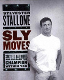 Sly Moves : My Proven Program to Lose Weight, Build Strength, Gain Will Power, and Live your Dream, Hardback Book