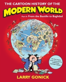 The Cartoon History of the Modern World Part 2 : From the Bastille to Baghdad, Paperback Book