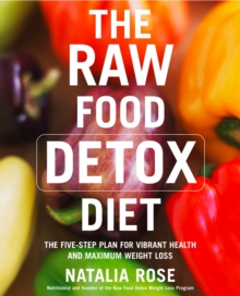 The Raw Food Detox Diet : The Five-Step Plan for Vibrant Health and Maximum Weight Loss, Paperback Book