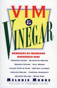 Vim & Vinegar : Moisten Cakes, Eliminate Grease, Remove Stains, Kill Weeds, Clean Pots & Pans, Soften Laundry, Unclog Drains, Control Dandruff, Season Salads, Paperback / softback Book