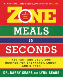 Zone Meals in Seconds : 150 Fast and Delicious Recipes for Breakfast, Lunch, and Dinner, Paperback Book