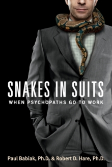 Snakes in Suits : When Psychopaths Go to Work, Paperback Book