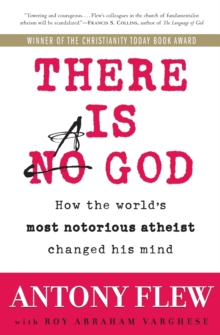There Is a God : How the World's Most Notorious Atheist Changed His Mind, Paperback Book