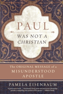 Paul Was Not a Christian : The Original Message of a Misunderstood Apostle, Paperback / softback Book