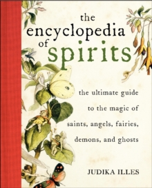 Encyclopedia of Spirits : The Ultimate Guide to the Magic of Fairies, Genies, Demons, Ghosts, Gods & Goddesses, Hardback Book