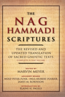 The Nag Hammadi Scriptures : The Revised and Updated Translation of Sacred Gnostic Texts Complete in One Volume, Paperback Book