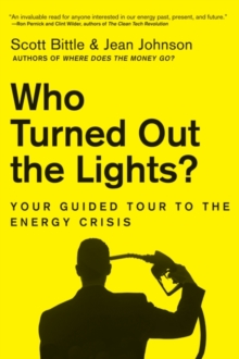 Who Turned Out the Lights? : Your Guided Tour to the Energy Crisis