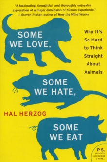 Some We Love, Some We Hate, Some We Eat : Why It's So Hard to Think Straight About Animals, Paperback / softback Book