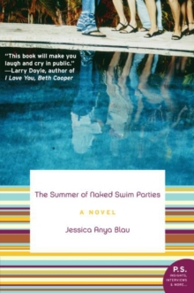 The Summer of Naked Swim Parties : A Novel