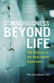 Consciousness Beyond Life : The Science of the Near-Death Experience, Paperback Book