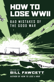 How to Lose WWII : Bad Mistakes of the Good War