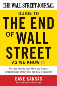 The Wall Street Journal Guide to the End of Wall Street as We Know It : What You Need to Know About the Greatest Financial Crisis of Our Time--and How to Survive It