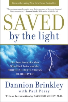 Saved by the Light : The True Story of a Man Who Died Twice and the Profound Revelations He Received