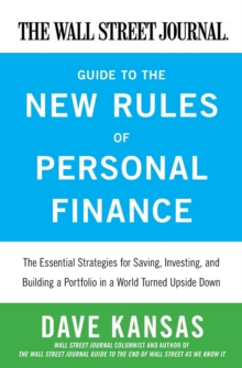 The Wall Street Journal Guide to the New Rules of Personal Finance : Essential Strategies for Saving, Investing, and Building a Portfolio in a World Turned Upside Down, Paperback / softback Book