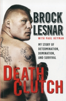 Death Clutch : My Story of Determination, Domination, and Survival, Paperback Book