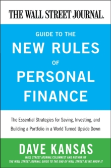 The Wall Street Journal Guide to the New Rules of Personal Finance : Essential Strategies for Saving, Investing, and Building a Portfolio in a World Turned Upside Down