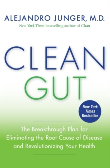 Clean Gut : The Breakthrough Plan for Eliminating the Root Cause of Disease and Revolutionizing Your Health, Paperback Book