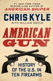 American Gun : A History of the U.S. in Ten Firearms, Hardback Book