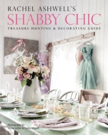 Rachel Ashwell's Shabby Chic Treasure Hunting and Decorating Guide, Paperback Book
