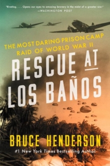 Rescue at Los Banos : The Most Daring Prison Camp Raid of World War II, Paperback / softback Book