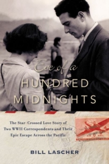 Eve of a Hundred Midnights : The Star-Crossed Love Story of Two WWII Correspondents and Their Epic Escape Across the Pacific, Hardback Book
