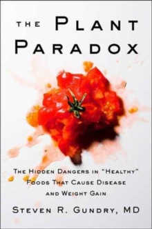 "The Plant Paradox : The Hidden Dangers in ""Healthy"" Foods That Cause Disease and Weight Gain, Hardback Book"