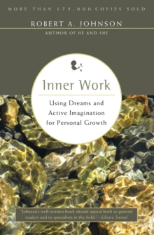Inner Work : Using Dreams and Active Imagination for Personal Growth, Paperback Book