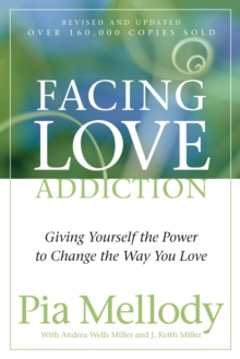 Facing Love Addiction : Giving Yourself the Power to Change the Way You Love, Paperback Book