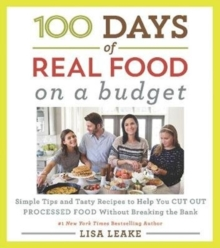 100 Days of Real Food: On a Budget : Simple Tips and Tasty Recipes to Help You Cut Out Processed Food Without Breaking the Bank, Hardback Book