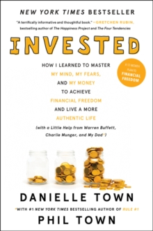 Invested : How I Learned to Master My Mind, My Fears, and My Money to Achieve Financial Freedom and Live a More Authentic Life (with a Little Help from Warren Buffett, Charlie Munger, and My Dad), Paperback / softback Book