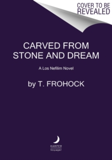 Carved from Stone and Dream : A Los Nefilim Novel