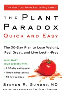 The Plant Paradox Quick and Easy : The 30-Day Plan to Lose Weight, Feel Great, and Live Lectin-Free