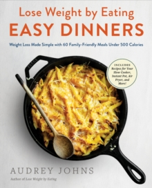 Lose Weight by Eating: Easy Dinners : Weight Loss Made Simple with 60 Family-Friendly Meals Under 500 Calories, Paperback / softback Book