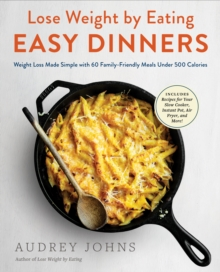 Lose Weight by Eating: Easy Dinners : Weight Loss Made Simple with 60 Family-Friendly Meals Under 500 Calories