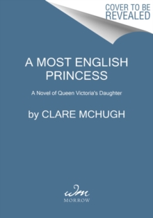 A Most English Princess : A Novel of Queen Victoria's Daughter, Paperback / softback Book