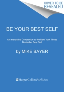 Be Your Best Self : The Official Companion to the New York Times Bestseller Best Self