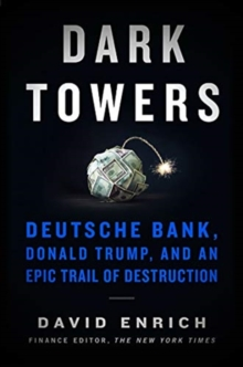 Dark Towers : Deutsche Bank, Donald Trump, and an Epic Trail of Destruction