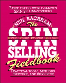 The SPIN Selling Fieldbook: Practical Tools, Methods, Exercises and Resources, Paperback Book
