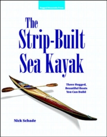 The Strip Built Sea Kayak : Three Rugged, Beautiful Boats You Can Build, Paperback Book