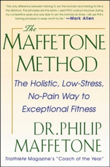 The Maffetone Method:  The Holistic,  Low-Stress, No-Pain Way to Exceptional Fitness, Paperback Book