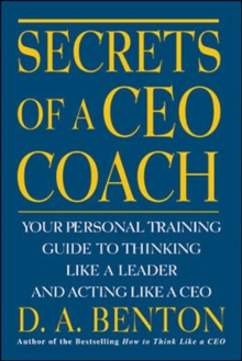 Secrets of a CEO Coach:  Your Personal Training Guide to Thinking Like a Leader and Acting Like a CEO, Paperback Book