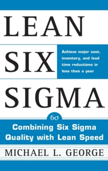 Lean Six Sigma : Combining Six Sigma Quality with Lean Production Speed, Hardback Book