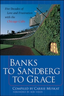 Banks to Sandberg to Grace: Five Decades of Love and Frustration with the Chicago Cubs, Paperback / softback Book