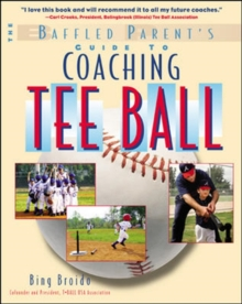 The Baffled Parent's Guide to Coaching Tee Ball, Paperback / softback Book
