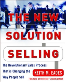 The New Solution Selling : The Revolutionary Sales Process That is Changing the Way People Sell, Hardback Book
