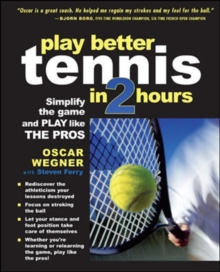 PLAY BETTER TENNIS IN TWO HOURS : Simplify the Game and Play Like the Pros, Paperback Book