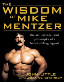 The Wisdom of Mike Mentzer : The Art, Science and Philosophy of a Bodybuilding Legend, Paperback Book