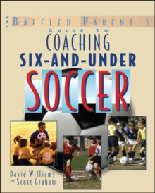 The Baffled Parent's Guide to Coaching 6-and-Under Soccer, Paperback / softback Book