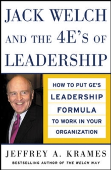 Jack Welch and The 4 E's of Leadership : How to Put GE's Leadership Formula to Work in Your Organizaion, Hardback Book