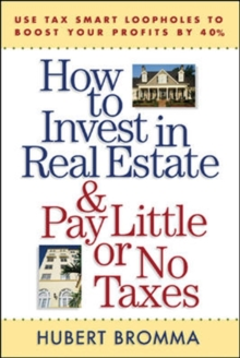How to Invest in Real Estate And Pay Little or No Taxes: Use Tax Smart Loopholes to Boost Your Profits By 40% : Use Tax Smart Loopholes to Boost Your Profits By 40%